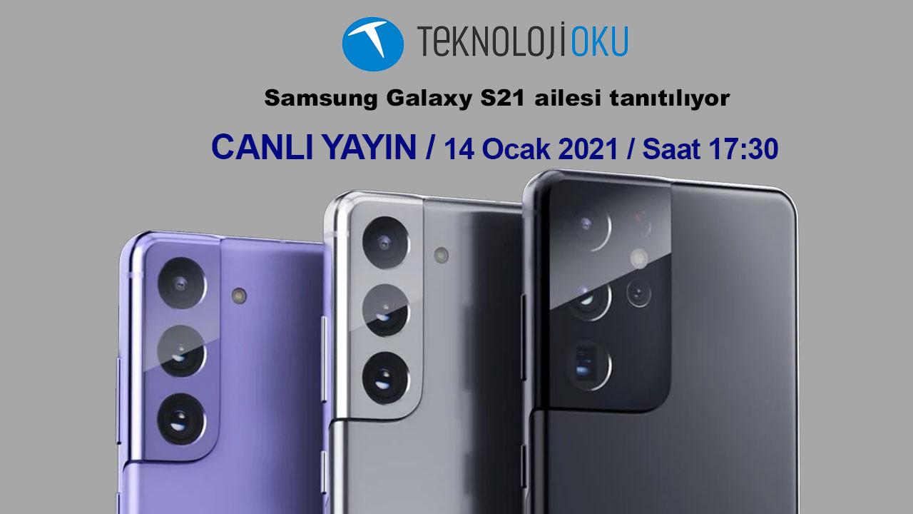 Samsung Galaxy S21 ailesini canlı yayında anlatıyoruz