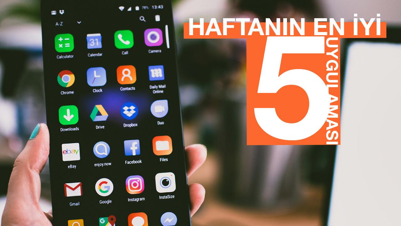 Haftanın en iyi 5 mobil uygulaması - Mutlaka telefonunuzda bulunsun!