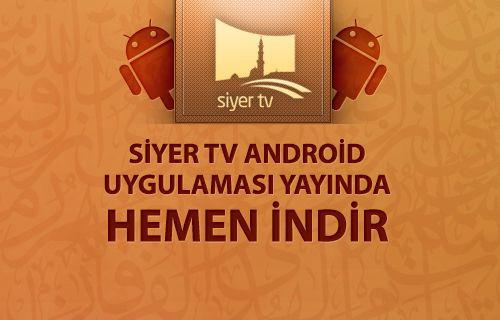 Siyer TV, Android Uygulaması Yayında !