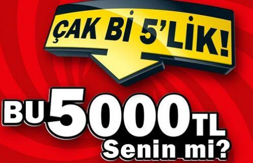 "5000 TL'ye ""ÇAK Bİ 5'LİK"""