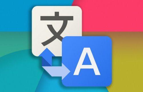 Google Translate ile çeviri yapmak çocuk oyuncağı!